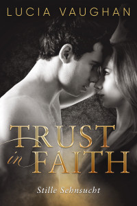 Trust in Faith - stille Sehnsucht
